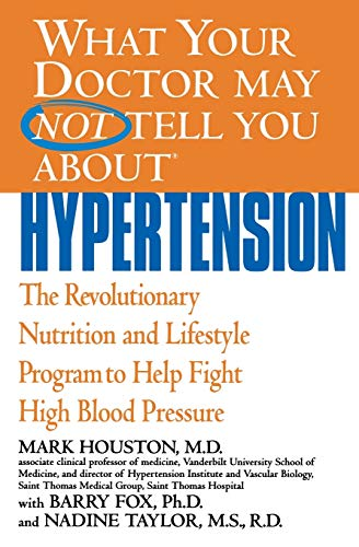 9780446690843: What Your Doctor May Not Tell You About(TM): Hypertension: The Revolutionary Nutrition and Lifestyle Program to Help Fight High Blood Pressure (What Your Doctor May Not Tell You About...(Paperback))