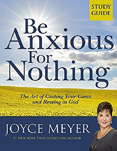9780446691055: Be Anxious for Nothing: Study Guide: The Art of Casting Your Cares and Resting in God