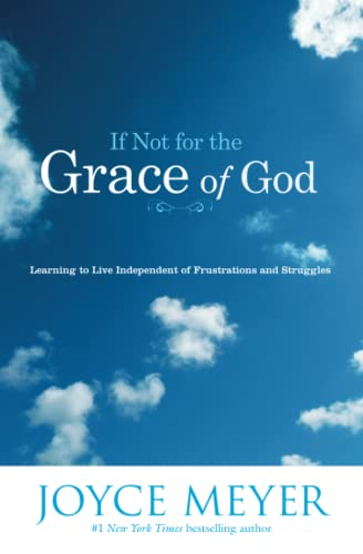 9780446691109: If Not for the Grace of God: Learning to Live Independent of Frustrations and Struggles