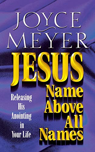 9780446691161: Jesus--Name Above All Names: Releasing His Anointing in Your Life