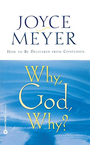 Why, God, Why?: How to Be Delivered from Confusion (0446691550) by Joyce Meyer