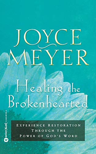 9780446691567: Healing the Brokenhearted: Experience Restoration Through the Power of God's Word