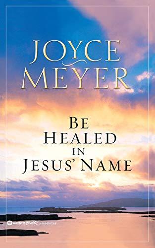 9780446691734: Be Healed in Jesus' Name