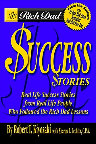 Rich Dad's Success Stories: Real Life Success Stories from Real Life People Who Followed the Rich...