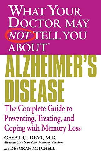 What Your Doctor May Not Tell You About(TM) Alzheimer's Disease: The Complete Guide to Preventing, Treating, and Coping with Memory Loss (0446691887) by Devi, Gayatri; Mitchell, Deborah
