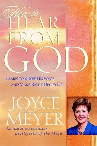 9780446692762: How to Hear from God: Learn to Know His Voice and Make Right Decisions