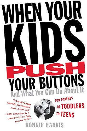 When Your Kids Push Your Buttons: Harris, Bonnie