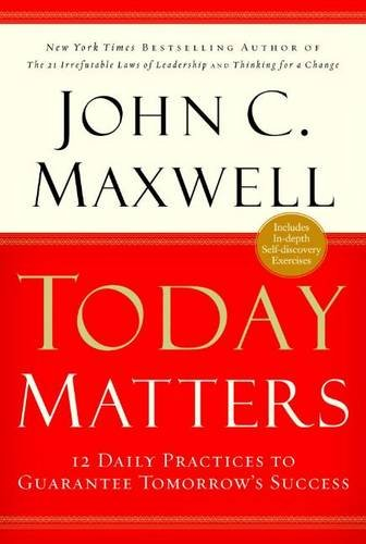 9780446693110: Today Matters: 12 Daily Practices to Guarantee Tomorrow's Success