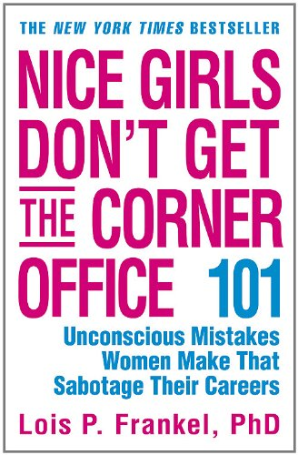 9780446693318: Nice Girls Don't Get The Corner Office: 101 unconscious mistakes women make...