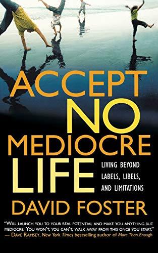 9780446693899: Accept No Mediocre Life: Living Beyond Labels, Libels, and Limitations