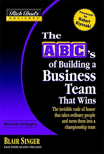 9780446694087: Rich Dad's Advisors®: The ABC's of Building a Business Team That Wins: The Invisible Code of Honor That Takes Ordinary People and Turns Them Into a Championship Team