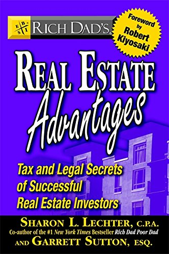 Rich Dad's Real Estate Advantages: Tax and Legal Secrets of Successful Real Estate Investors (0446694118) by Sharon L. Lechter; Garrett Sutton