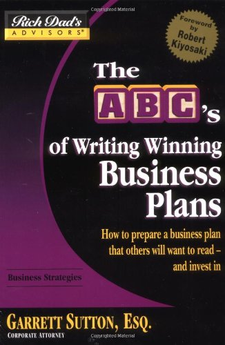 Rich Dad's Advisors®: The ABC's of Writing  Winning Business Plans: How to Prepare a Business Plan That Others Will Want to Read -- and Invest In (0446694150) by Sutton, Garrett