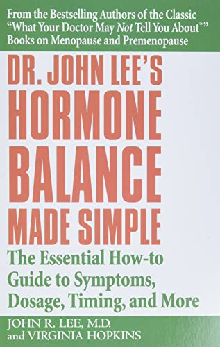 9780446694384: Dr John Lee's Hormone Balance Made Simple: The Essential How-to Guide to Symptoms, Dosage, Timing, and More