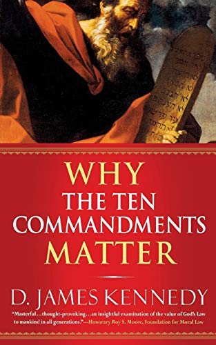 Why the Ten Commandments Matter: D. James Kennedy