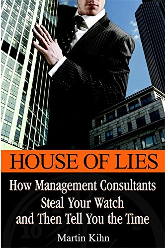 9780446695015: House of Lies: How Management Consultants Steal Your Watch Then Tell You the Time