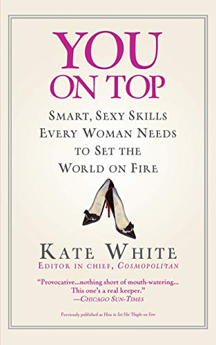 9780446695527: You On Top: Smart, Sexy Skills Every Woman Needs to Set the World on Fire