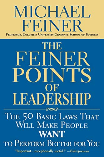 9780446695756: The Feiner Points Of Leadership: The 50 Basic Laws That Will Make People Want to Perform Better for You