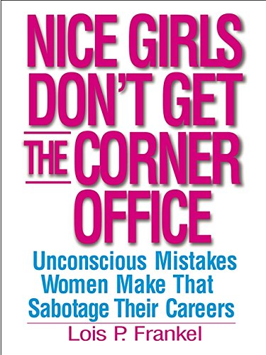 9780446695770: Nice Girls Don't Get The Corner Office: 101 unconscious mistakes women make...