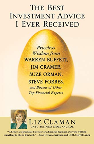9780446696104: The Best Investment Advice I Ever Received: Priceless Wisdom from Warren Buffett, Jim Cramer, Suze Orman, Steve Forbes, and Dozens of Other Top Financial Experts