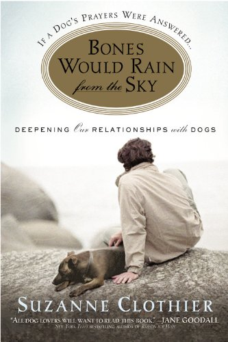 9780446696340: Bones Would Rain from the Sky: Deepening Our Relationships with Dogs