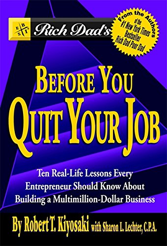 9780446696371: Rich Dad's Before You Quit Your Job: 10 Real-Life Lessons Every Entrepreneur Should Know About Building a Multimillion-Dollar Business