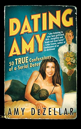 9780446696548: Dating Amy: 50 True Confessions of a Serial Dater