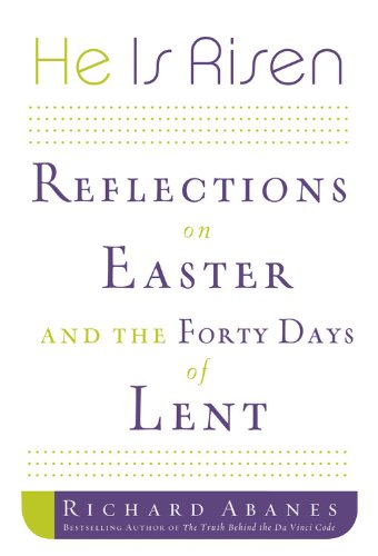 He Is Risen: Reflections on Easter and the Forty Days of Lent (044669679X) by Abanes, Richard
