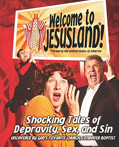 9780446697583: Welcome to Jesusland!: Shocking Tales of Depravity, Sex, and Sin Uncovered by God's Favorite Church, Landover Baptist