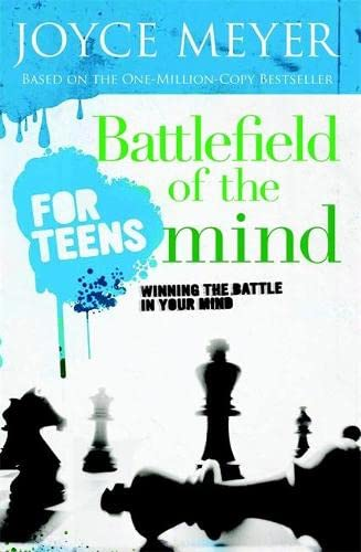 Battlefield of the Mind for Teens: Winning the Battle in Your Mind: Joyce Meyer