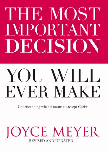 The Most Important Decision You Will Ever Make: Understanding What It Means to Accept Christ: Joyce...