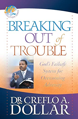 Breaking Out of Trouble: God's Failsafe System: Creflo A. Dollar