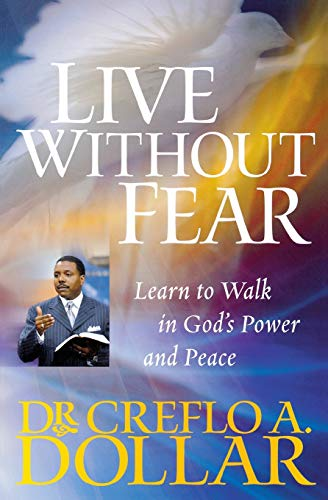 Live Without Fear: Learn to Walk in: Dollar, Creflo A.