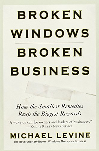 9780446698481: Broken Windows, Broken Business: How the Smallest Remedies Reap the Biggest Rewards