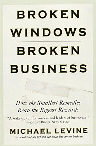 9780446698481: Broken Windows, Broken Business: How the Smallest Remedies Reap the Biggest Rewards