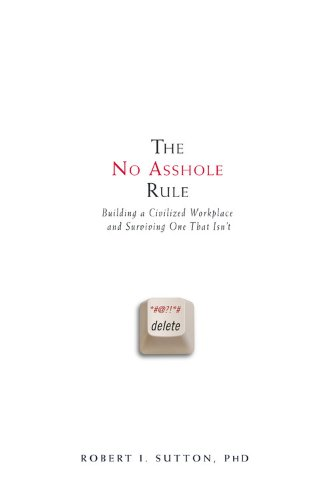 9780446698764: The No Asshole Rule: Building a Civilized Workplace and Surviving One That Isn't