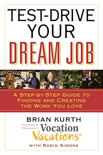 9780446698887: Test-Drive Your Dream Job: A Step-by-Step Guide to Finding and Creating the Work You Love