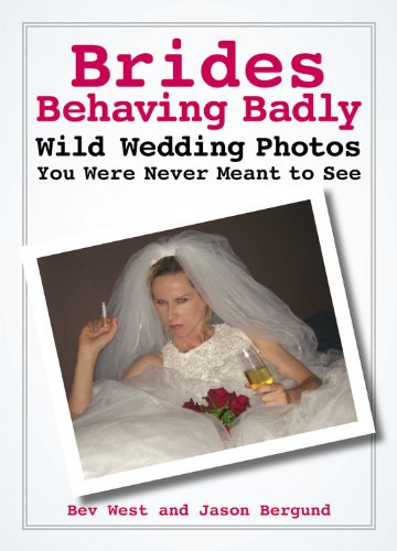 9780446699167: Brides Behaving Badly: Wild Wedding Photos You Were Never Meant to See