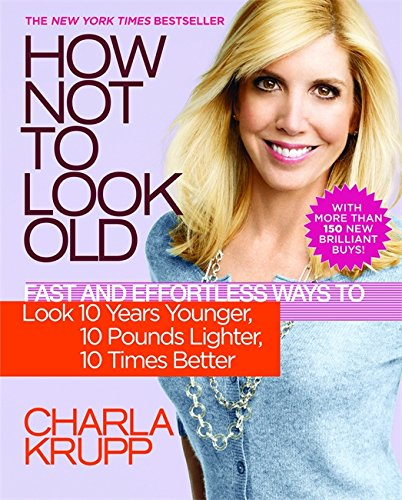 9780446699976: How Not To Look Old