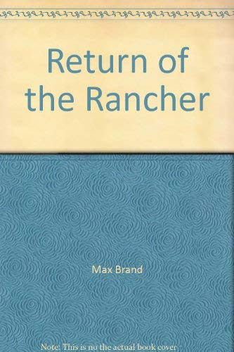 Return of the Rancher (9780446755566) by Max Brand