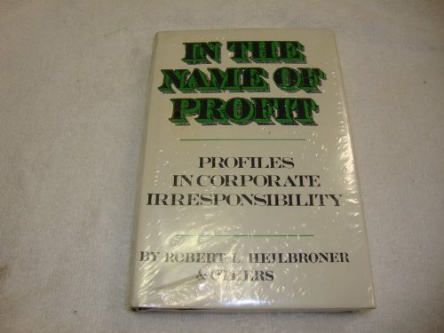 9780446781787: In the Name of Profit: Profiles in Corporate Irresponsibility