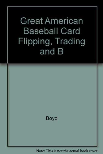 9780446810234: Great American Baseball Card Flipping, Trading and B