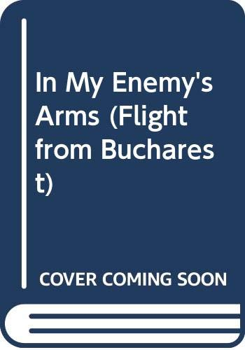 9780446856621: In My Enemy's Arms (Flight from Bucharest)