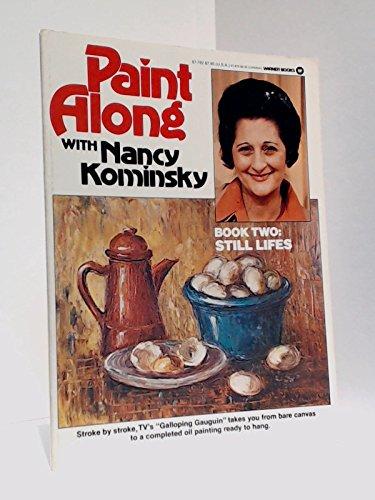 Paint Along With Nancy Kominsky: Book 2 : Still Lifes: Nancy Circelli Kominsky