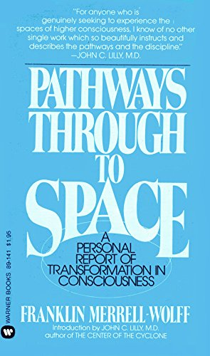 Pathways through to Space A Personal Report of Transformation in Consciousness: Merrell-Wolff, ...