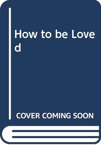 9780446891424: How to be Loved