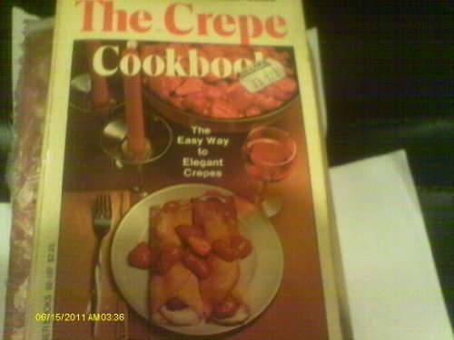 THE CREPE COOKBOOK the Easy Way to Elegant Crepes