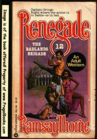 9780446907392: The badlands brigade (Renegade)