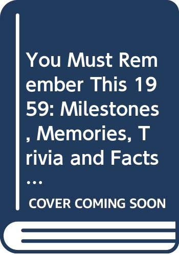 9780446910354: You Must Remember This 1959: Milestones, Memories, Trivia and Facts, News Events, Prominent Personalities & Sports Highlights of the Year