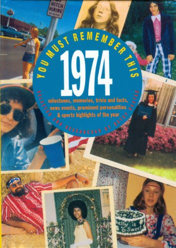 9780446910514: You Must Remember This 1974: Milestones, Memories, Trivia and Facts, News Events, Prominent Personalities & Sports Highlights of the Year